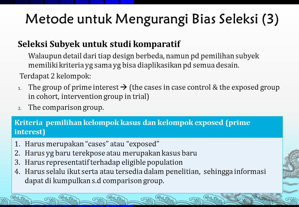 Metode untuk Mengurangi Bias Seleksi (3) Seleksi Subyek untuk studi komparatif Walaupun detail dari tiap design berbeda, namun pd pemilihan subyek mem
