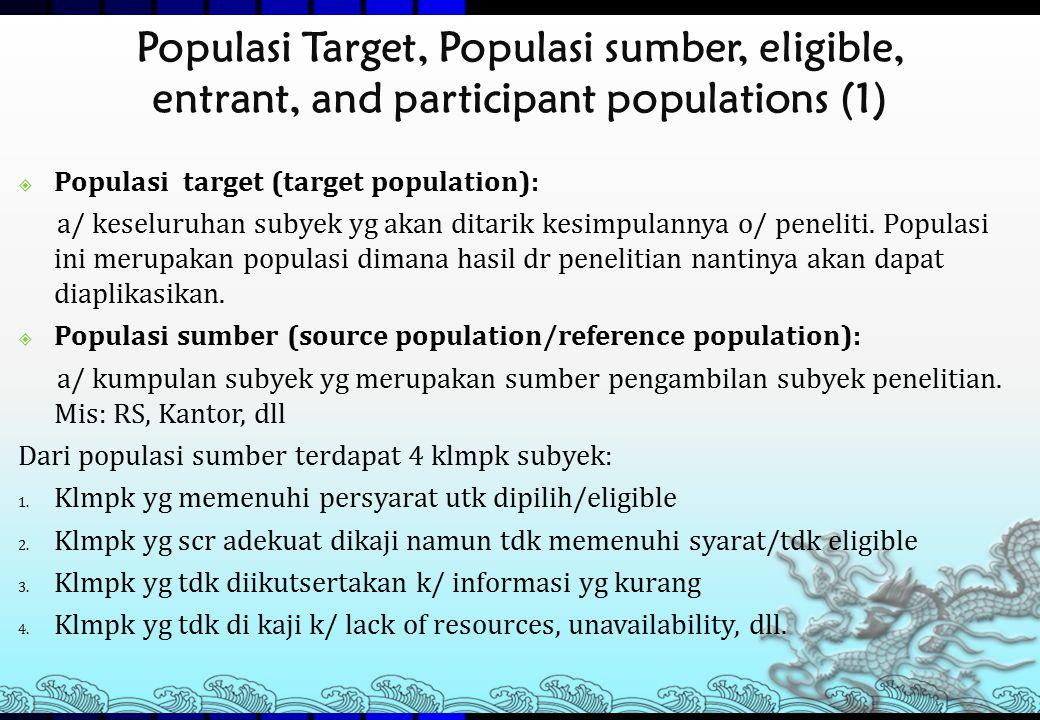 Populasi Target, Populasi sumber, eligible, entrant, and participant populations (1)  Populasi target (target population): a/ keseluruhan subyek yg a
