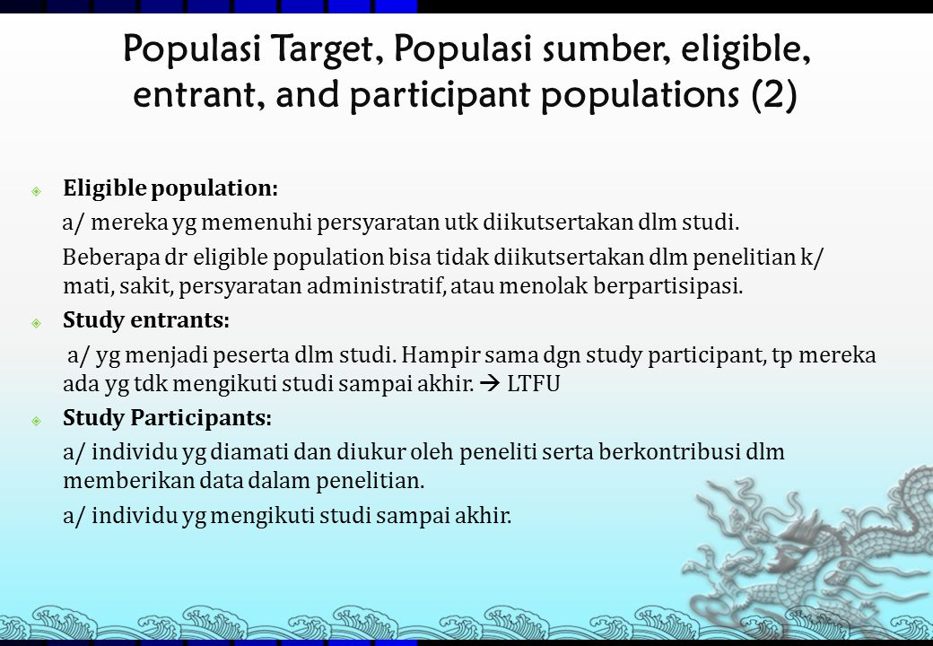 Levels of subject selection (1) Target Population Source Population Eligible Population Study Entrants Study Participants Subjects not assessed Subjects assessed and found not eligible Subject not classified because of inadequate data Level of selectionMain exclusions Exclusions because of death, illness, inability to cooperate, administrative issue, confidentiality, voluntary non response....