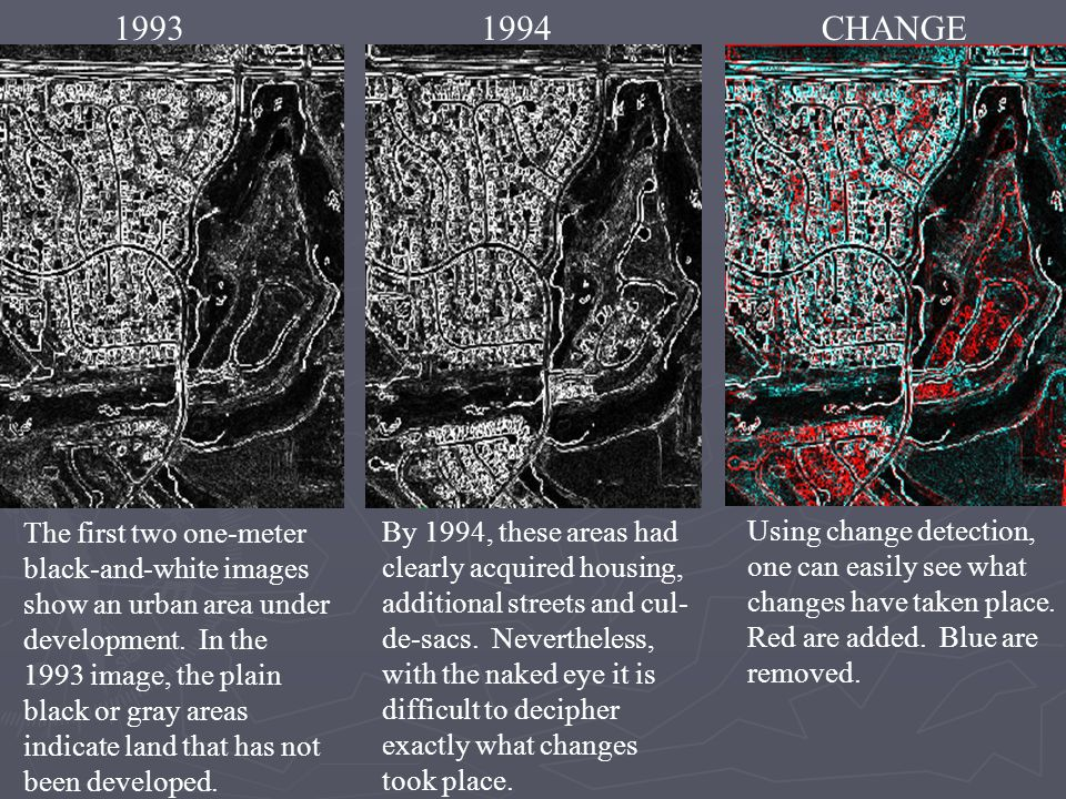 19941993CHANGE The first two one-meter black-and-white images show an urban area under development.