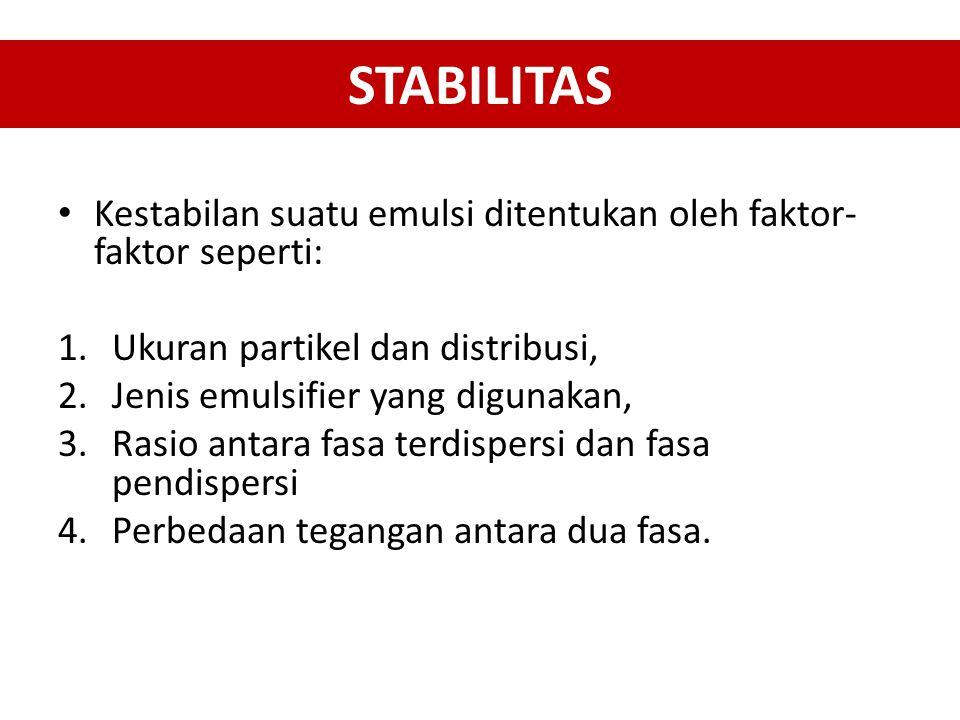 STABILITAS Kestabilan suatu emulsi ditentukan oleh faktor- faktor seperti: 1.Ukuran partikel dan distribusi, 2.Jenis emulsifier yang digunakan, 3.Rasi