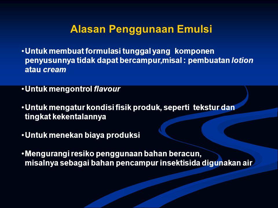 Alasan Penggunaan Emulsi Untuk membuat formulasi tunggal yang komponen penyusunnya tidak dapat bercampur,misal : pembuatan lotion atau cream Untuk men