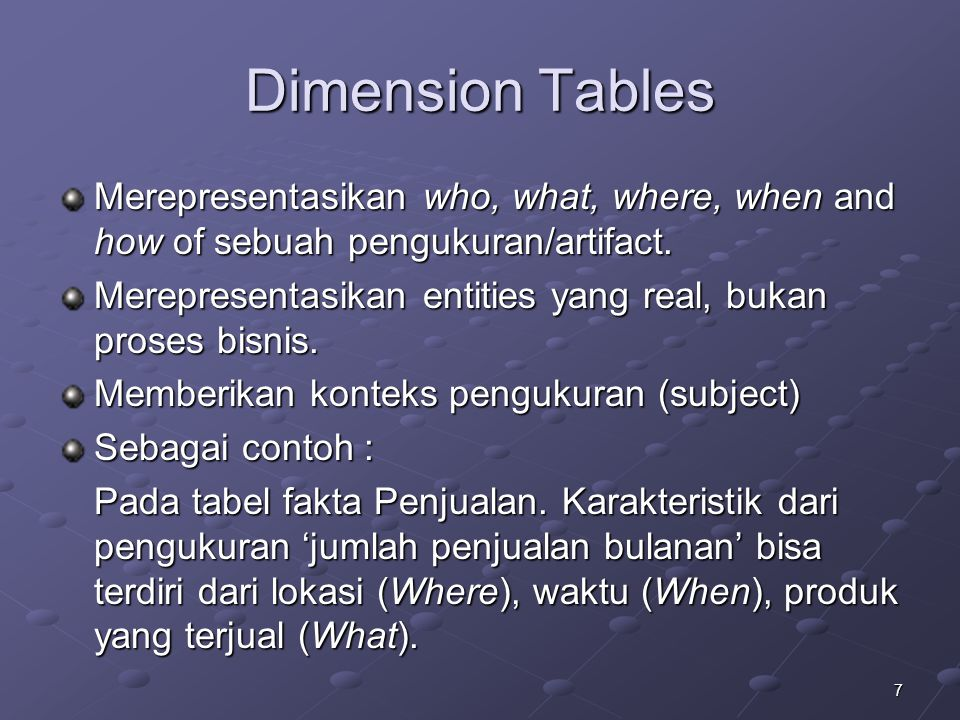 7 Dimension Tables Merepresentasikan who, what, where, when and how of sebuah pengukuran/artifact.