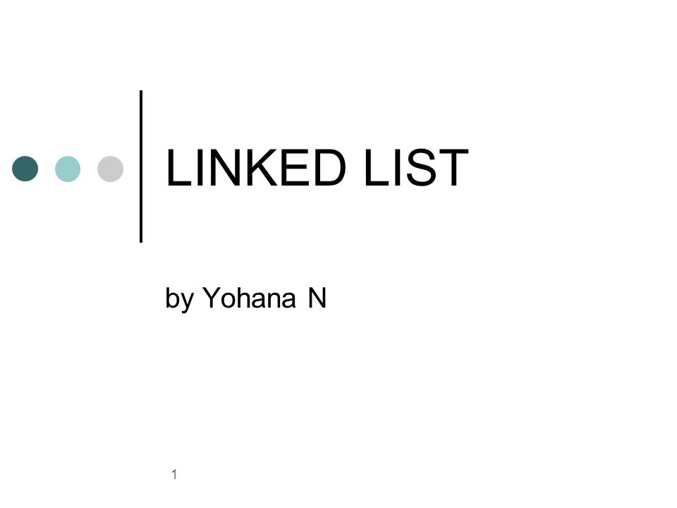 2 Definisi Linked List adalah sejumlah objek (sering disebut simpul) yang dihubungkan satu dengan lainnya sehingga membentuk rangkaian.