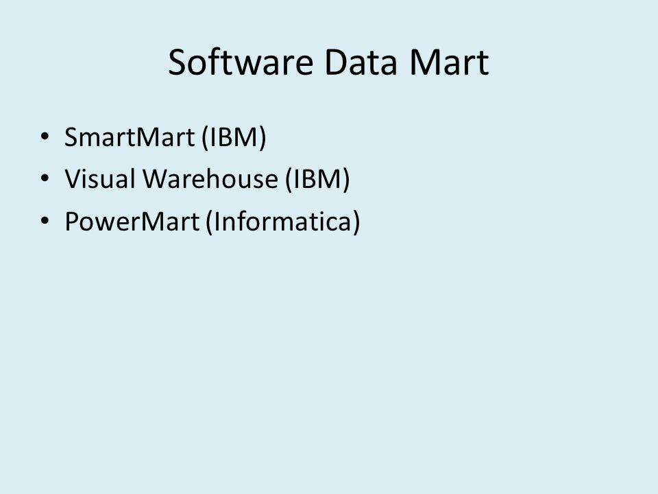 Software Data Mart SmartMart (IBM) Visual Warehouse (IBM) PowerMart (Informatica)