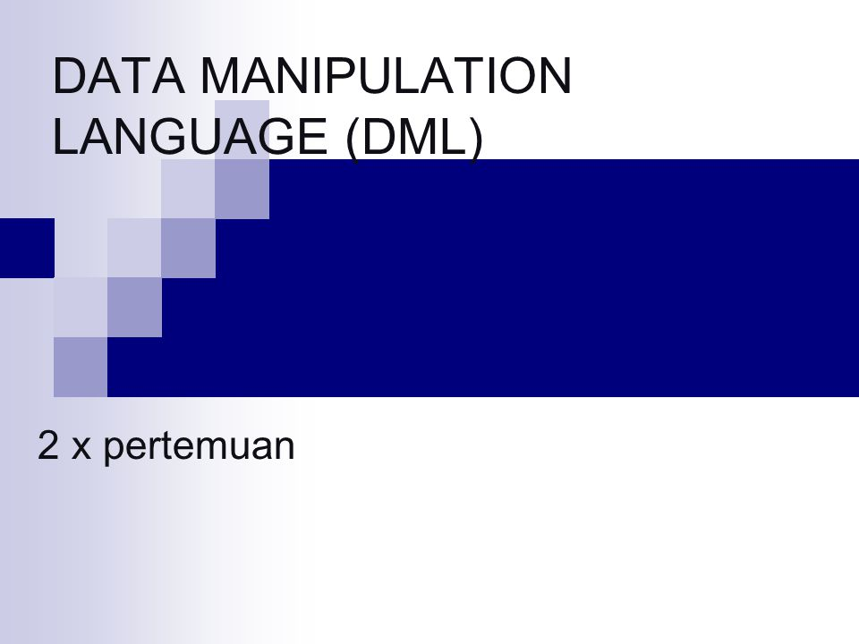 DATA MANIPULATION LANGUAGE (DML) 2 x pertemuan