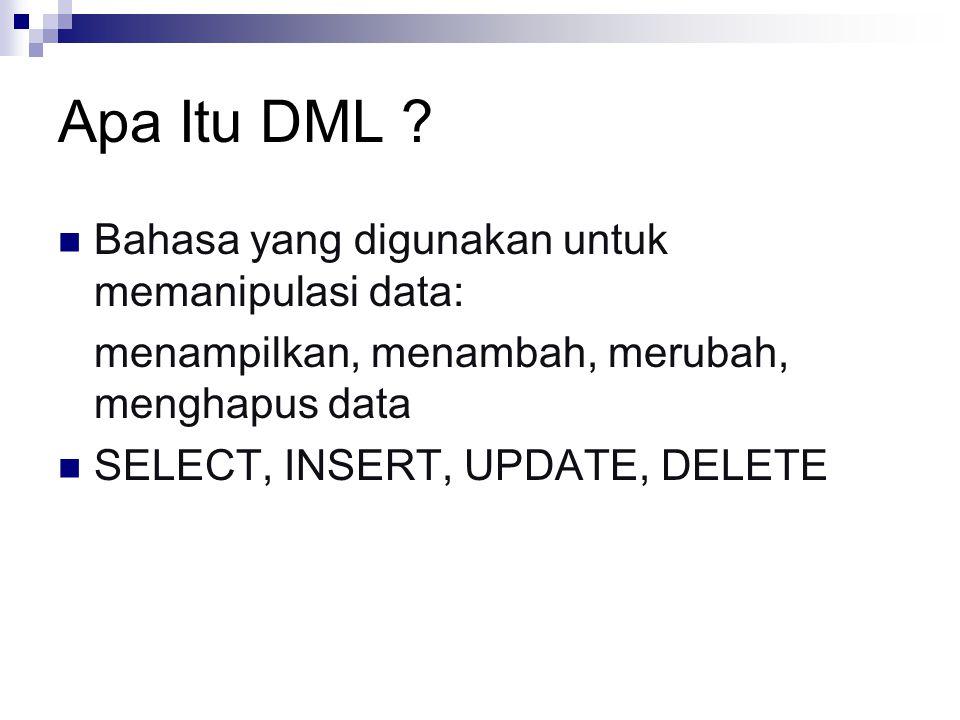 Apa Itu DML ? Bahasa yang digunakan untuk memanipulasi data: menampilkan, menambah, merubah, menghapus data SELECT, INSERT, UPDATE, DELETE