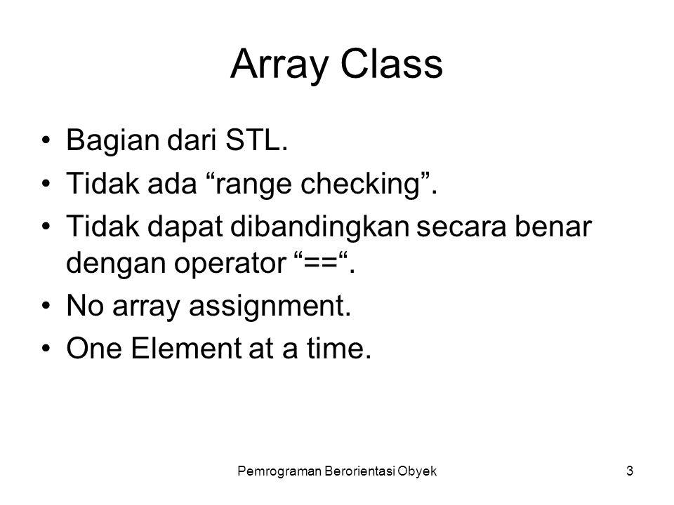 Pemrograman Berorientasi Obyek2 Array of class Sama dengan pendeklarasian array pada umumnya.
