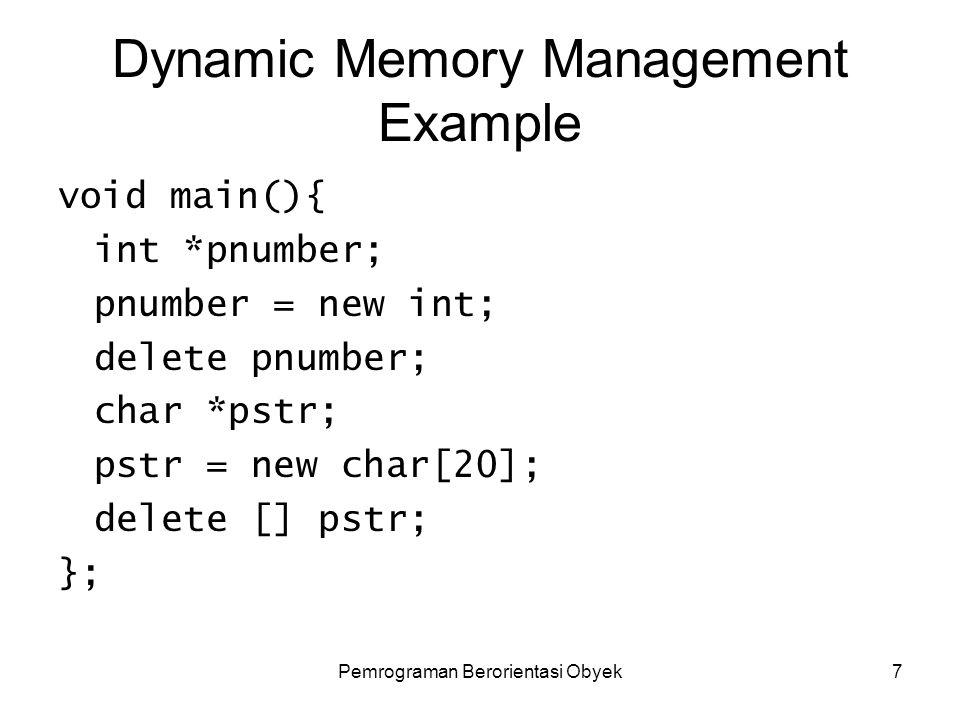 Pemrograman Berorientasi Obyek6 Dynamic Memory Management Untuk aplikasi skala besar diperlukan memory yang cukup banyak.