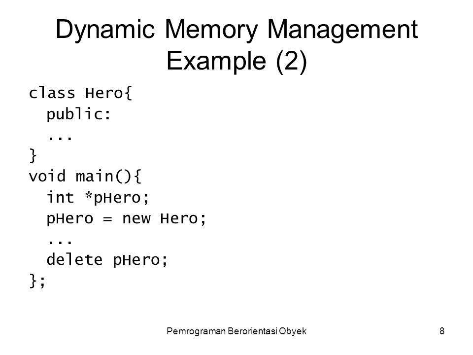Pemrograman Berorientasi Obyek7 Dynamic Memory Management Example void main(){ int *pnumber; pnumber = new int; delete pnumber; char *pstr; pstr = new char[20]; delete [] pstr; };