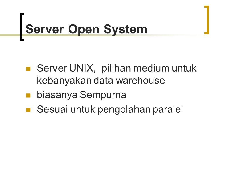 Server Open System Server UNIX, pilihan medium untuk kebanyakan data warehouse biasanya Sempurna Sesuai untuk pengolahan paralel