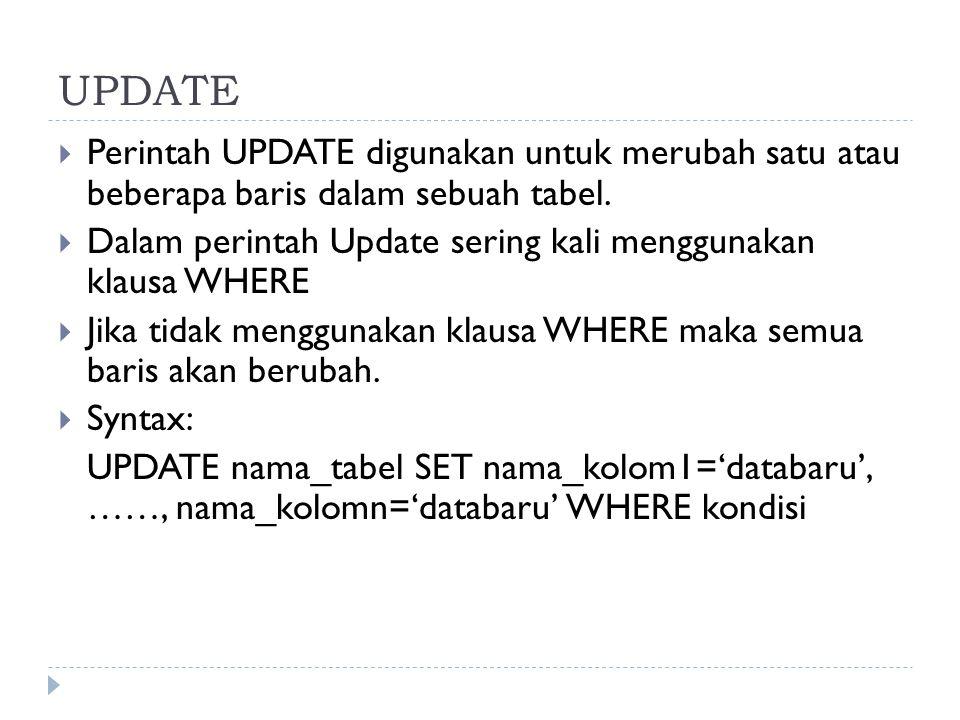 UPDATE  Perintah UPDATE digunakan untuk merubah satu atau beberapa baris dalam sebuah tabel.  Dalam perintah Update sering kali menggunakan klausa W