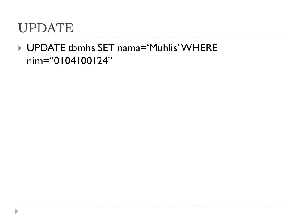 UPDATE  UPDATE tbmhs SET nama='Muhlis' WHERE nim= 0104100124