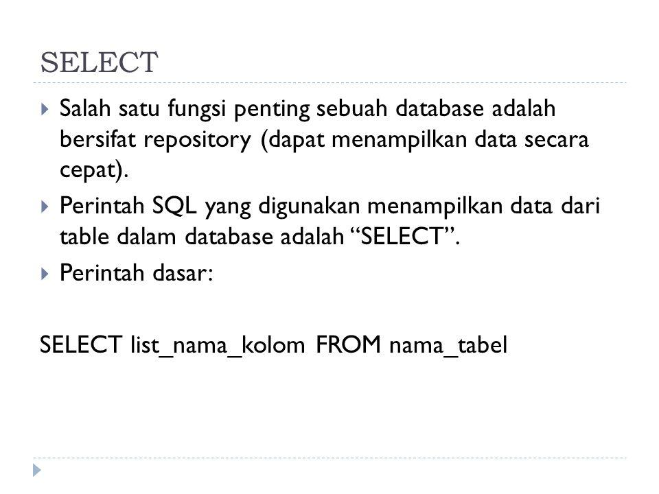 SELECT  Salah satu fungsi penting sebuah database adalah bersifat repository (dapat menampilkan data secara cepat).  Perintah SQL yang digunakan men