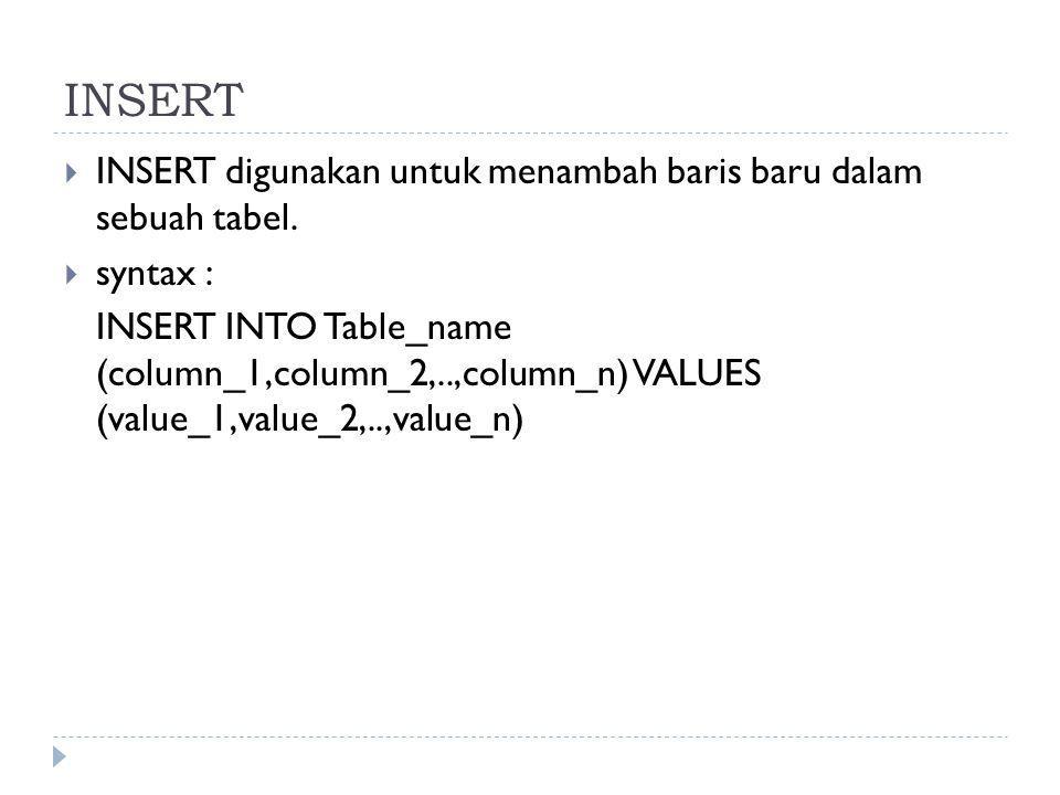 INSERT  INSERT digunakan untuk menambah baris baru dalam sebuah tabel.  syntax : INSERT INTO Table_name (column_1,column_2,..,column_n) VALUES (valu