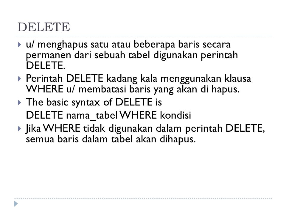DELETE  Contoh DELETE tbmhs WHERE nim= 0104100124 DELETE tbmhs WHERE tempat_lahir= Sampang