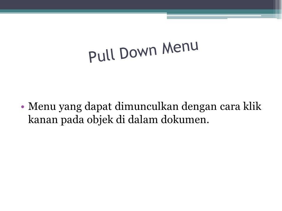 Pull Down Menu Menu yang dapat dimunculkan dengan cara klik kanan pada objek di dalam dokumen.