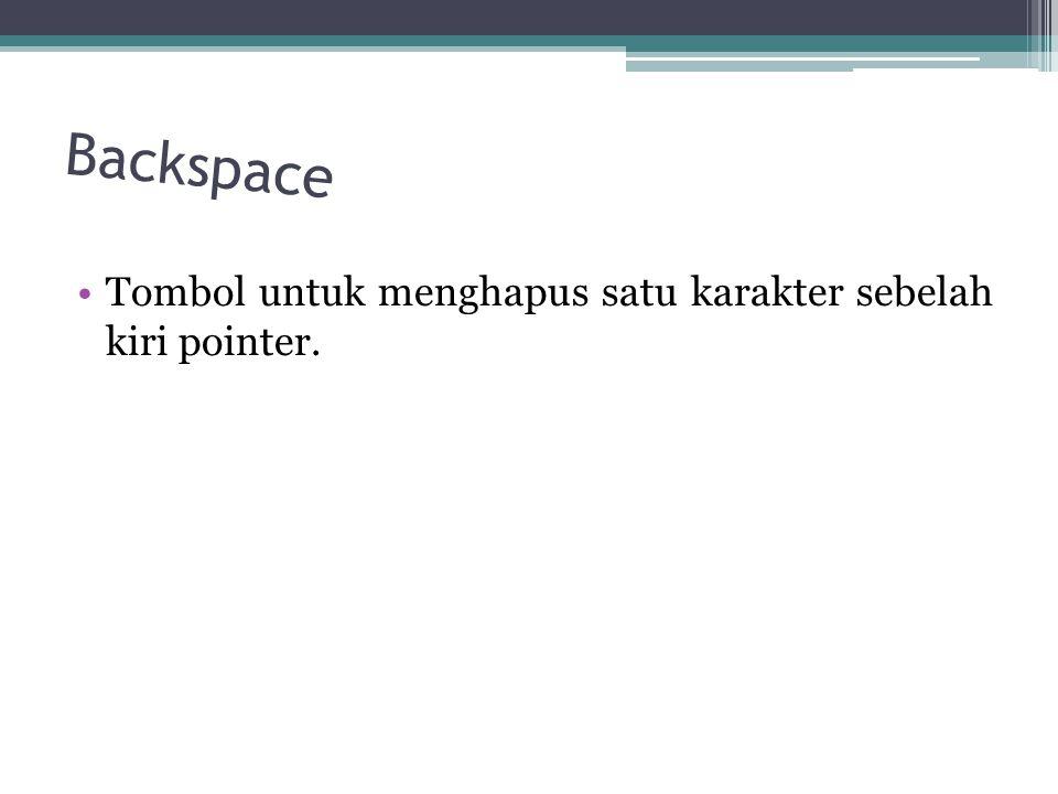 Backspace Tombol untuk menghapus satu karakter sebelah kiri pointer.