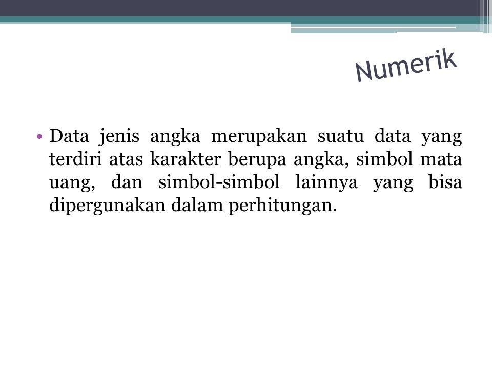 Numerik Data jenis angka merupakan suatu data yang terdiri atas karakter berupa angka, simbol mata uang, dan simbol-simbol lainnya yang bisa dipergunakan dalam perhitungan.