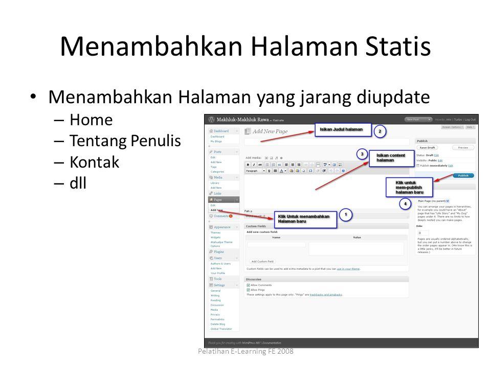 Menambahkan Halaman Statis Menambahkan Halaman yang jarang diupdate – Home – Tentang Penulis – Kontak – dll Pelatihan E-Learning FE 2008