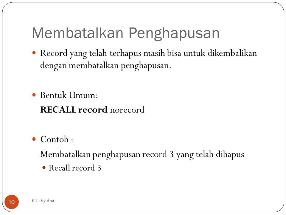 Membatalkan Penghapusan Record yang telah terhapus masih bisa untuk dikembalikan dengan membatalkan penghapusan. Bentuk Umum: RECALL record norecord C