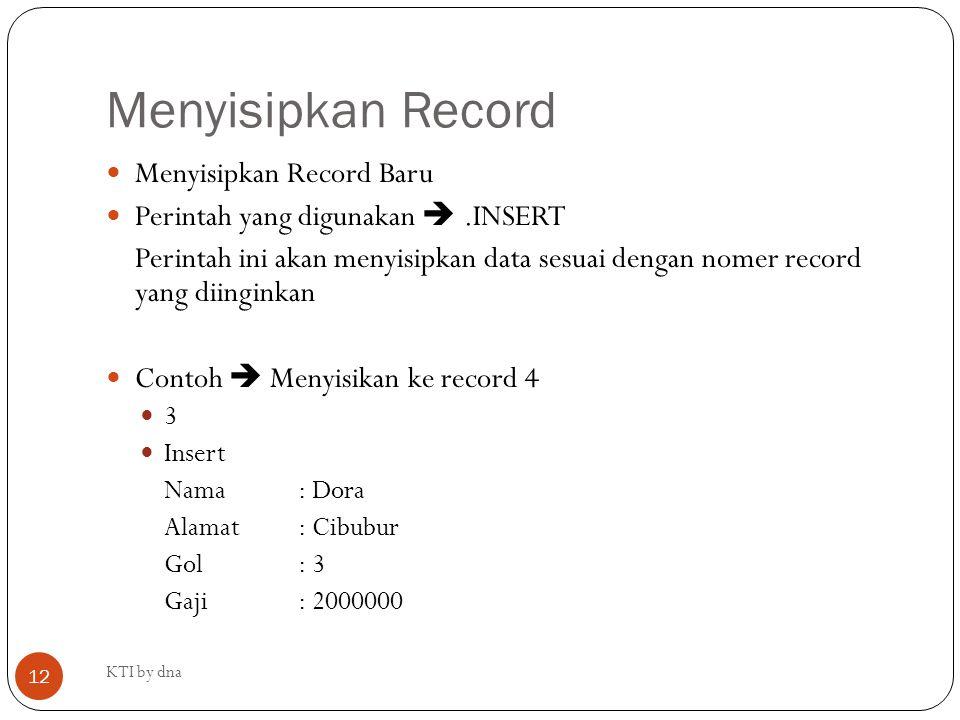Menyisipkan Record Menyisipkan Record Baru Perintah yang digunakan .INSERT Perintah ini akan menyisipkan data sesuai dengan nomer record yang diingin