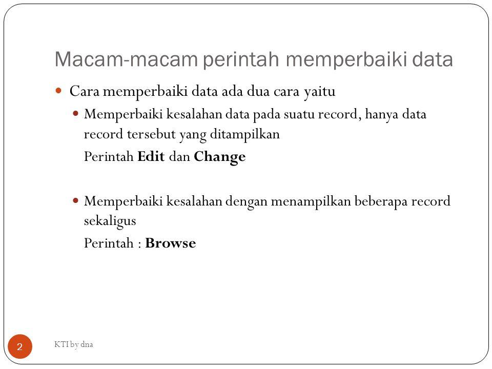 Macam-macam perintah memperbaiki data Cara memperbaiki data ada dua cara yaitu Memperbaiki kesalahan data pada suatu record, hanya data record tersebu