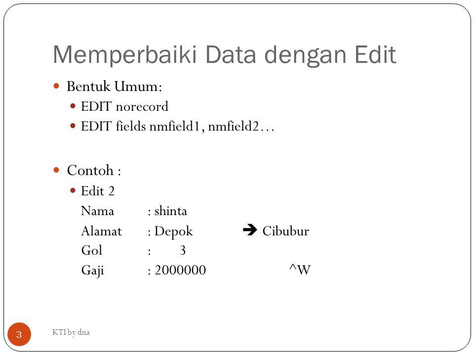 Memperbaiki Data dengan Edit Bentuk Umum: EDIT norecord EDIT fields nmfield1, nmfield2… Contoh : Edit 2 Nama: shinta Alamat: Depok  Cibubur Gol: 3 Ga