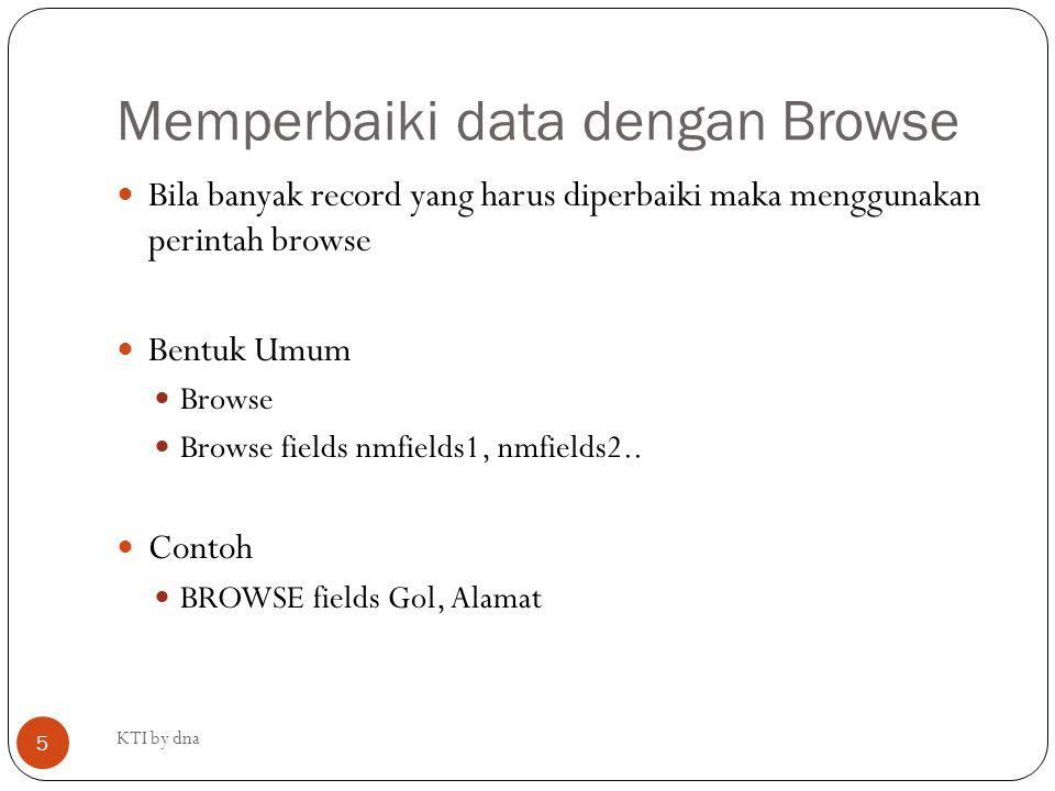 Memperbaiki data dengan Browse Bila banyak record yang harus diperbaiki maka menggunakan perintah browse Bentuk Umum Browse Browse fields nmfields1, n