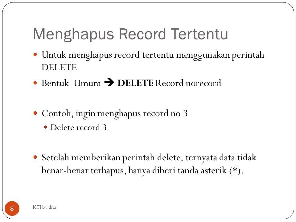 Menghapus Record Tertentu Untuk menghapus record tertentu menggunakan perintah DELETE Bentuk Umum  DELETE Record norecord Contoh, ingin menghapus rec