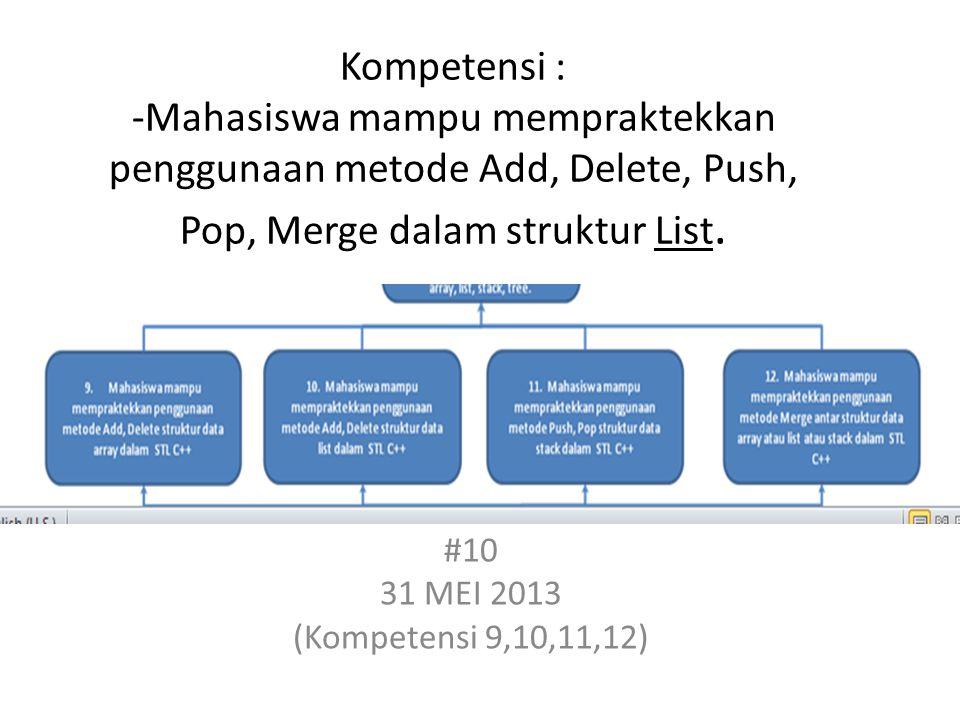 Kompetensi : -Mahasiswa mampu mempraktekkan penggunaan metode Add, Delete, Push, Pop, Merge dalam struktur List.