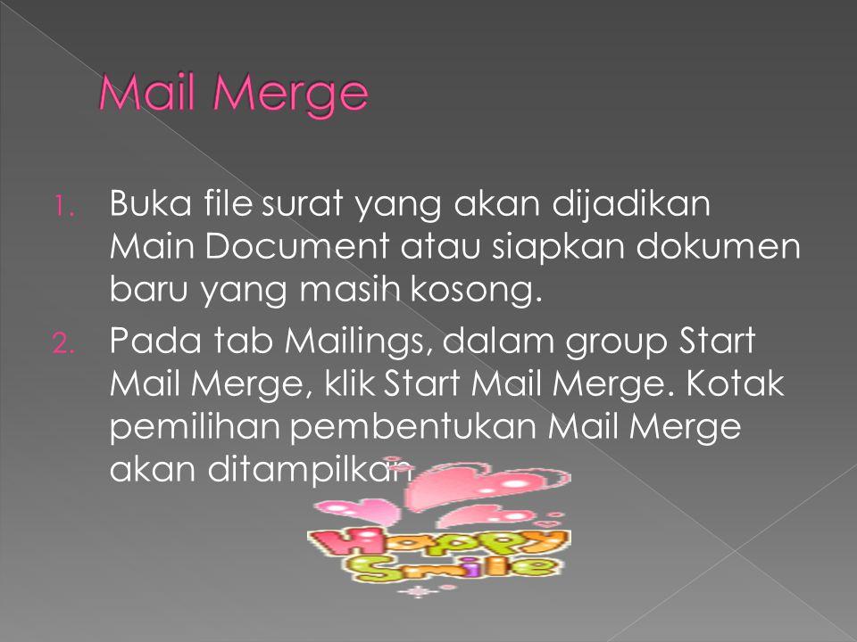 1. Buka file surat yang akan dijadikan Main Document atau siapkan dokumen baru yang masih kosong. 2. Pada tab Mailings, dalam group Start Mail Merge,