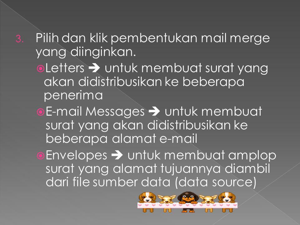 3. Pilih dan klik pembentukan mail merge yang diinginkan.  Letters  untuk membuat surat yang akan didistribusikan ke beberapa penerima  E-mail Mess
