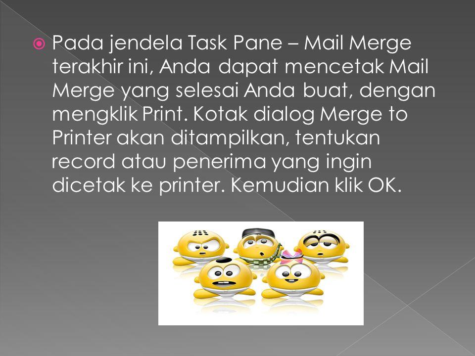  Pada jendela Task Pane – Mail Merge terakhir ini, Anda dapat mencetak Mail Merge yang selesai Anda buat, dengan mengklik Print. Kotak dialog Merge t