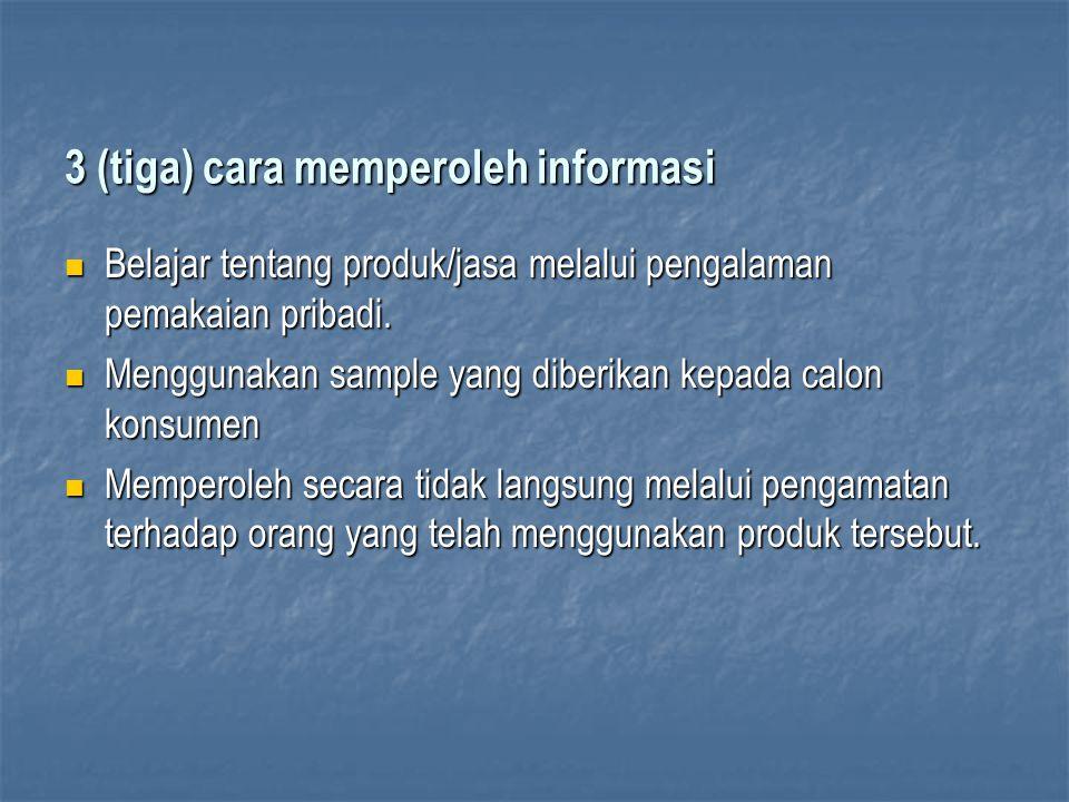 3 (tiga) cara memperoleh informasi Belajar tentang produk/jasa melalui pengalaman pemakaian pribadi. Belajar tentang produk/jasa melalui pengalaman pe