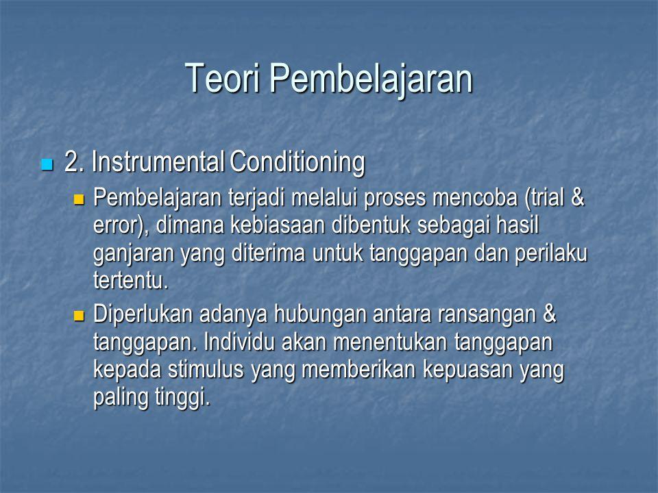 2. Instrumental Conditioning 2. Instrumental Conditioning Pembelajaran terjadi melalui proses mencoba (trial & error), dimana kebiasaan dibentuk sebag