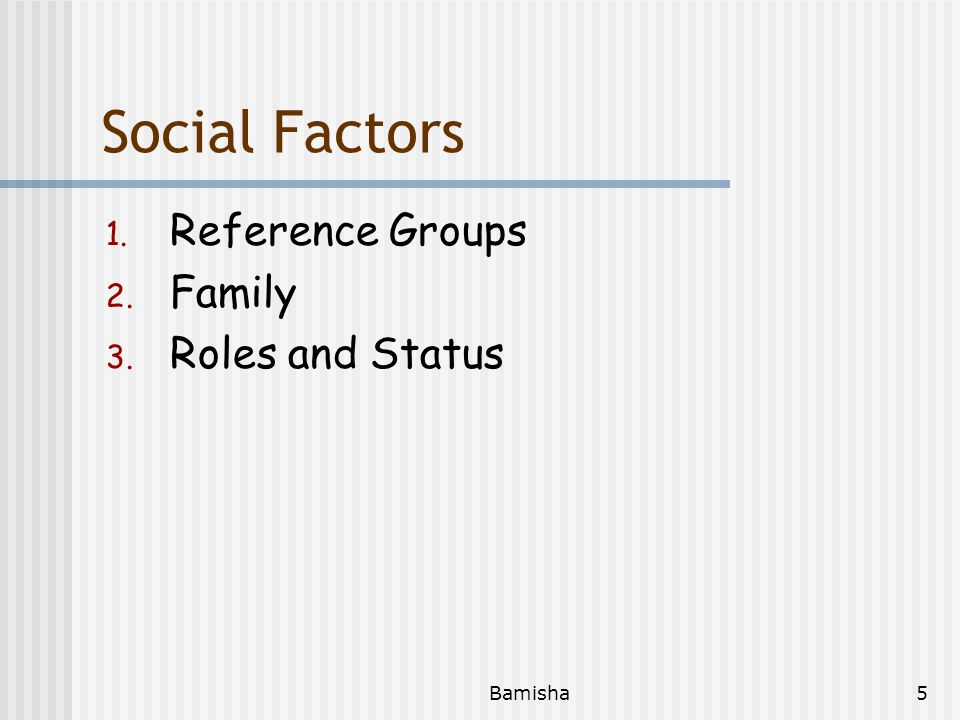 Bamisha4 Cultural Factors 1. Culture 2. Sub Culture 3. Social Class