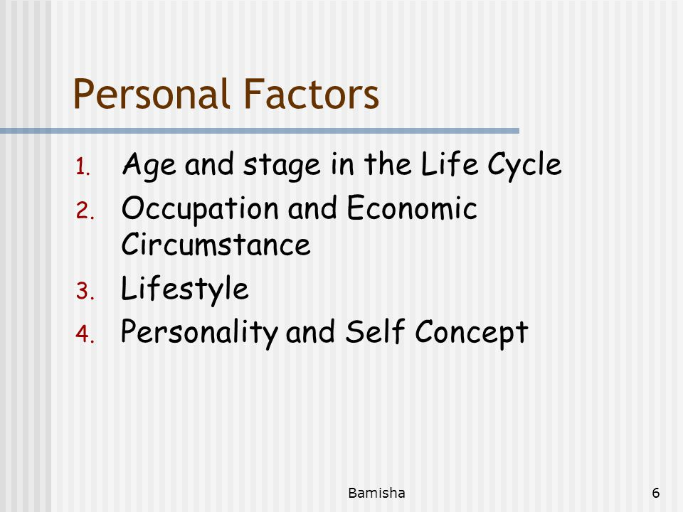 Bamisha6 Personal Factors 1.Age and stage in the Life Cycle 2.