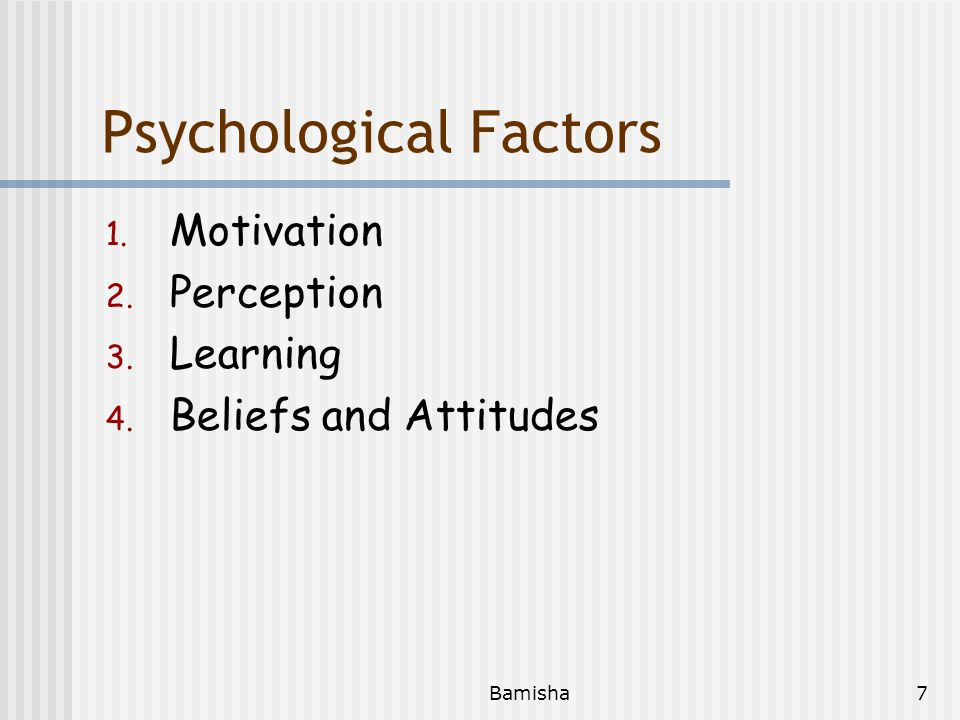Bamisha7 Psychological Factors 1. Motivation 2. Perception 3. Learning 4. Beliefs and Attitudes