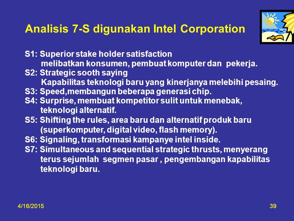 4/16/201539 Analisis 7-S digunakan Intel Corporation S1: Superior stake holder satisfaction melibatkan konsumen, pembuat komputer dan pekerja. S2: Str