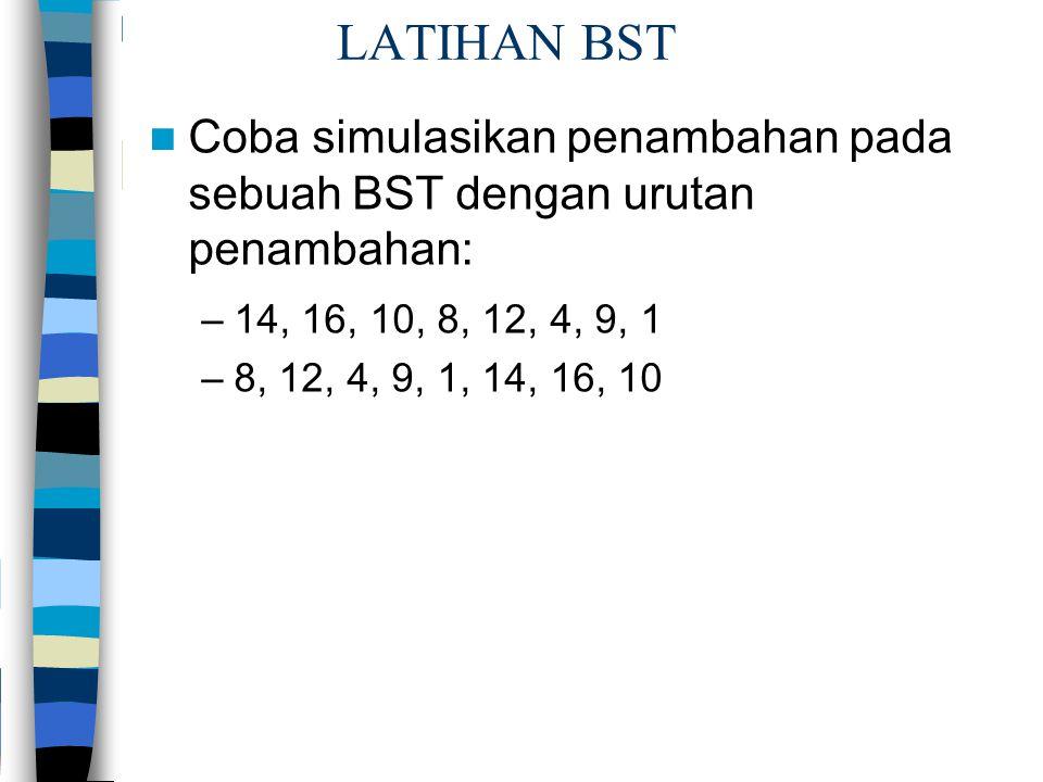 LATIHAN BST Coba simulasikan penambahan pada sebuah BST dengan urutan penambahan: –14, 16, 10, 8, 12, 4, 9, 1 –8, 12, 4, 9, 1, 14, 16, 10