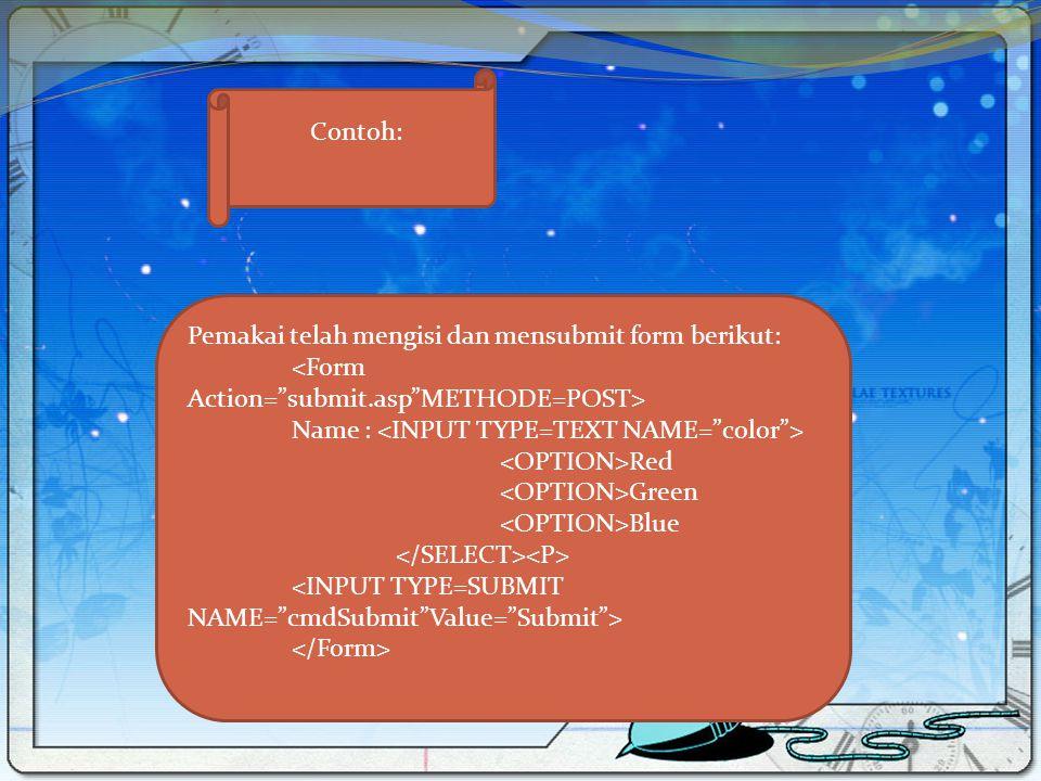 Contoh: Pemakai telah mengisi dan mensubmit form berikut: Name : Red Green Blue