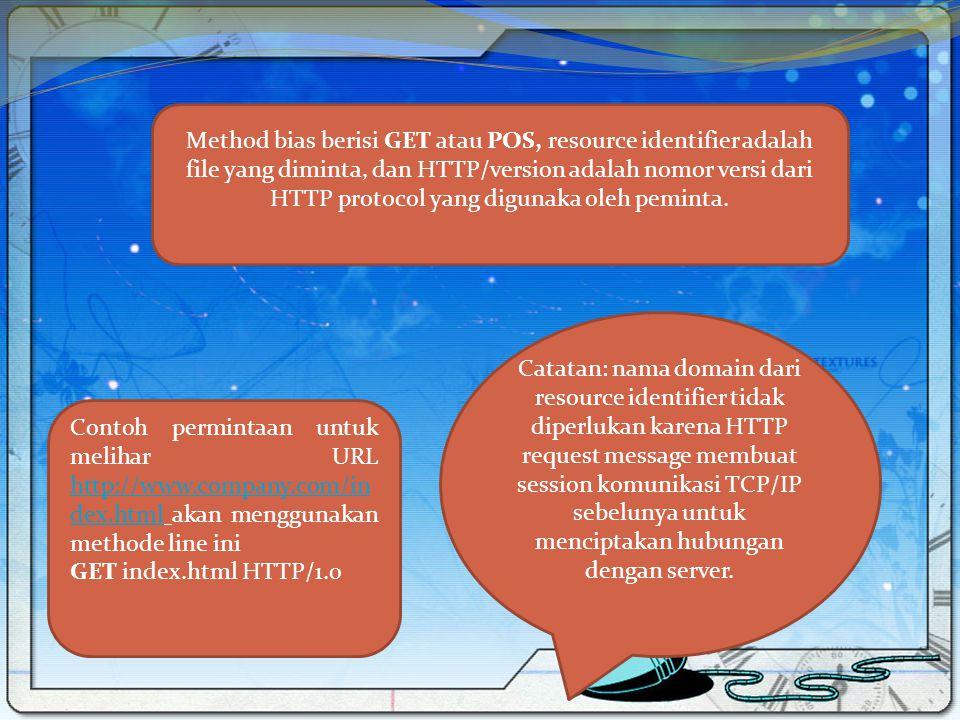 Method bias berisi GET atau POS, resource identifier adalah file yang diminta, dan HTTP/version adalah nomor versi dari HTTP protocol yang digunaka ol