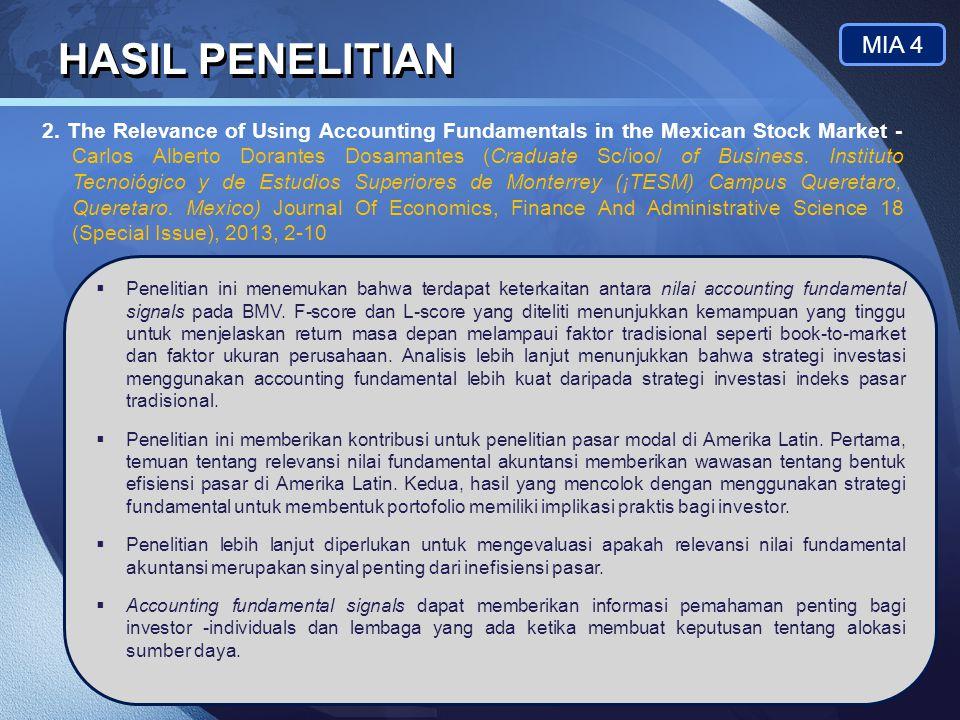 LOGO HASIL PENELITIAN MIA 4  Penelitian ini menemukan bahwa terdapat keterkaitan antara nilai accounting fundamental signals pada BMV. F-score dan L-