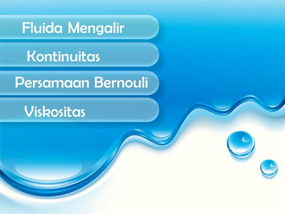 Fluida Mengalir Kontinuitas Persamaan Bernouli Viskositas