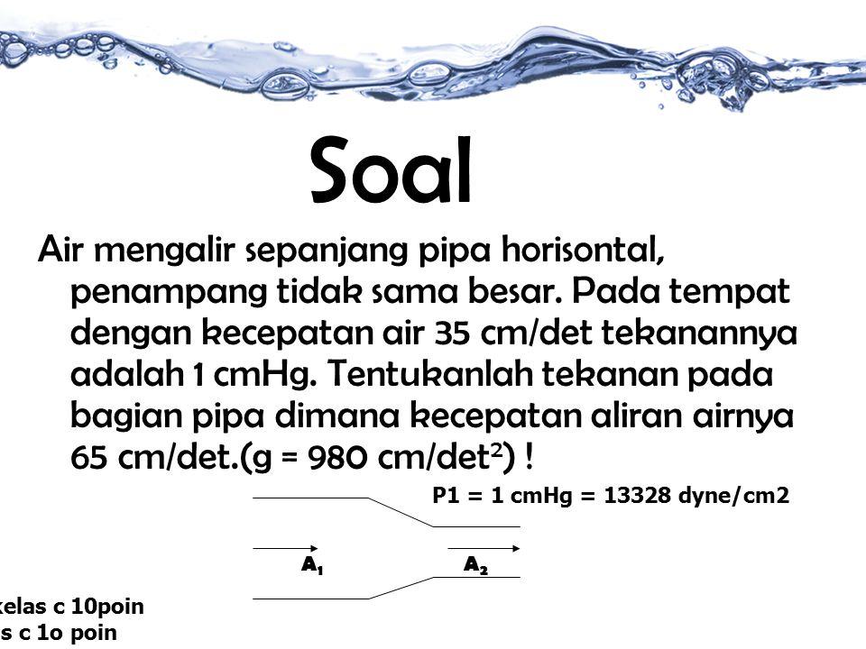 Soal Air mengalir sepanjang pipa horisontal, penampang tidak sama besar.