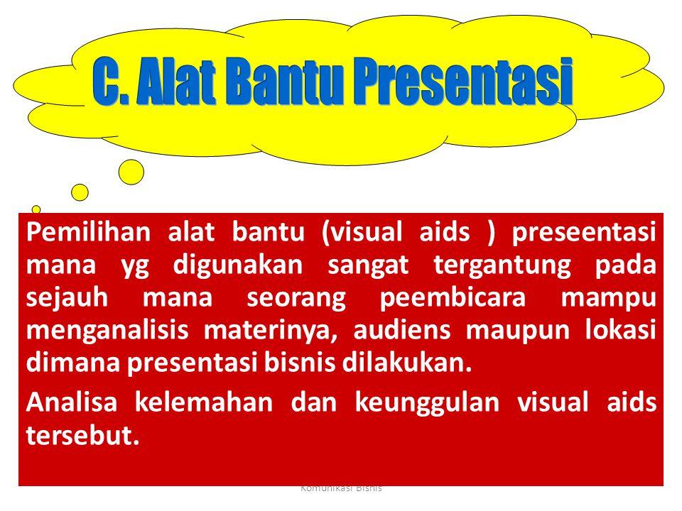 Komunikasi Bisnis Pemilihan alat bantu (visual aids ) preseentasi mana yg digunakan sangat tergantung pada sejauh mana seorang peembicara mampu mengan