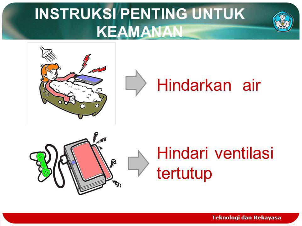 INSTRUKSI PENTING UNTUK KEAMANAN Teknologi dan Rekayasa Hindarkan air Hindari ventilasi tertutup