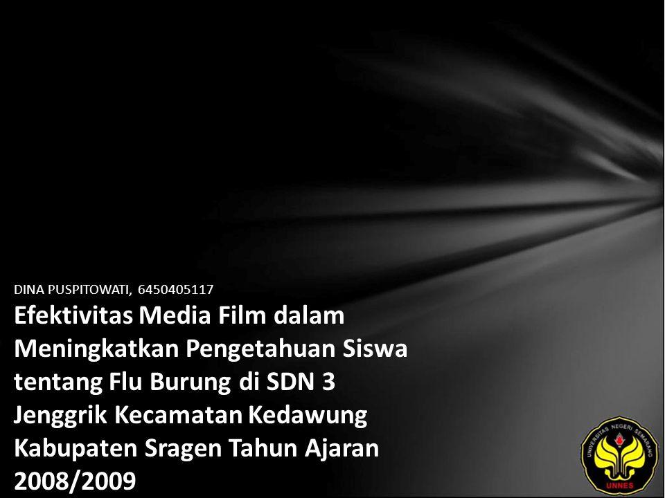 DINA PUSPITOWATI, 6450405117 Efektivitas Media Film dalam Meningkatkan Pengetahuan Siswa tentang Flu Burung di SDN 3 Jenggrik Kecamatan Kedawung Kabupaten Sragen Tahun Ajaran 2008/2009