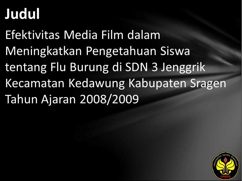Judul Efektivitas Media Film dalam Meningkatkan Pengetahuan Siswa tentang Flu Burung di SDN 3 Jenggrik Kecamatan Kedawung Kabupaten Sragen Tahun Ajaran 2008/2009